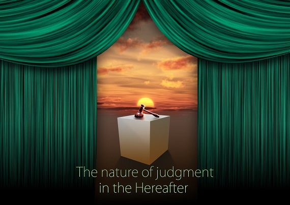 The nature of judgment in the Hereafter