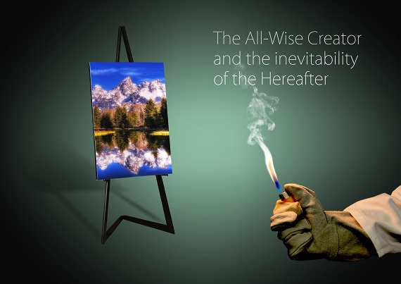 The All-Wise Creator and the inevitability of the Hereafter