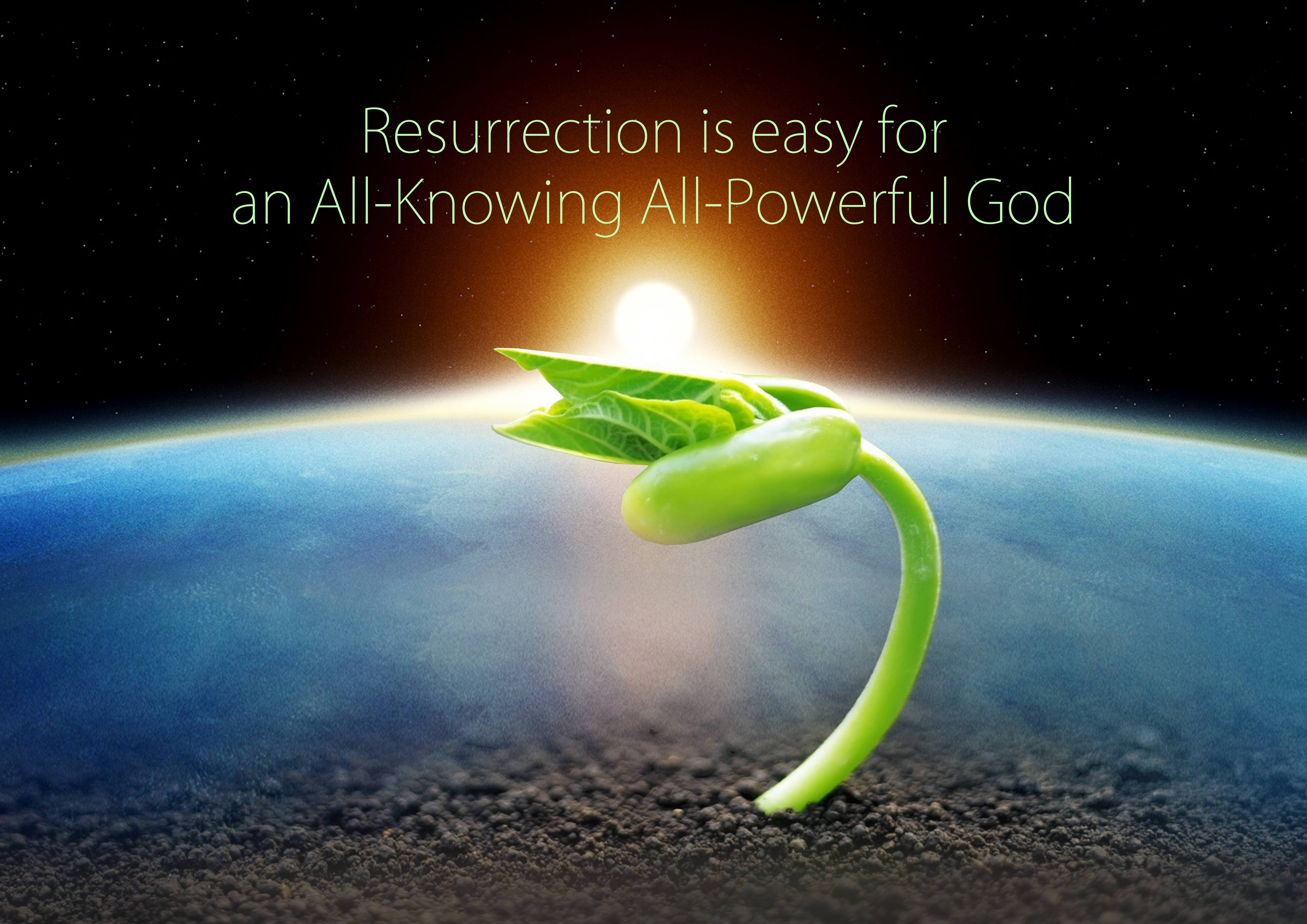 Resurrection is easy foran All-Knowing All-PowerfulGod