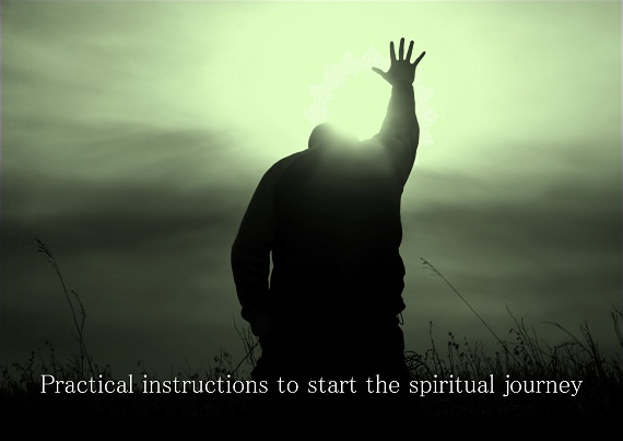 Practical instructions to start the spiritual journey