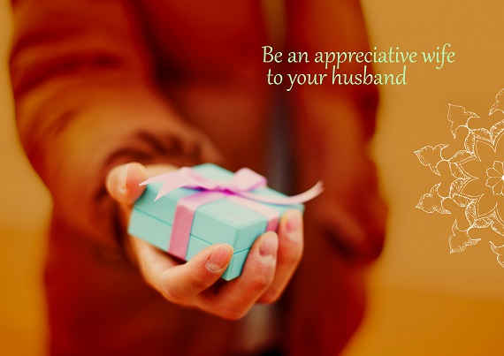 Be an appreciative wife to your husband